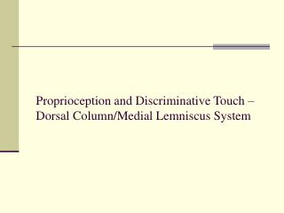 Proprioception and Discriminative Touch – Dorsal Column/Medial Lemniscus System