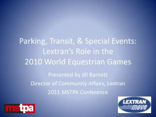 Parking, Transit, & Special Events: Lextran's  Role in the  2010 World Equestrian Games