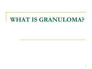 WHAT IS GRANULOMA?