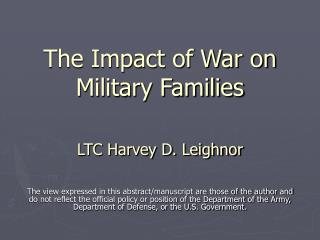 The Impact of War on Military Families LTC Harvey D. Leighnor