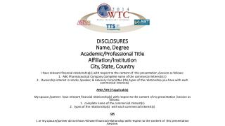 DISCLOSURES Name, Degree Academic/Professional Title Affiliation/Institution City, State, Country