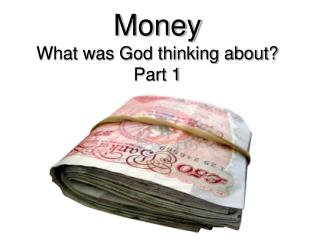 Money What was God thinking about? Part 1