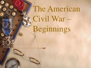 The American Civil War – Beginnings