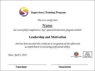 This is to certify that: Name has successfully completed an AGC-sponsored education program entitled: Leadership and Mot