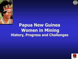Papua New Guinea  Women in Mining  History, Progress and Challenges