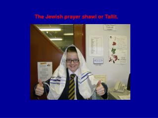 The Jewish prayer shawl or Tallit.