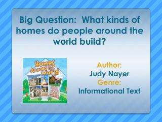 Big  Question:  What kinds of homes do people around the world build?
