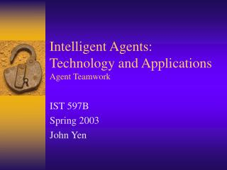 Intelligent Agents: Technology and Applications Agent Teamwork