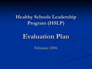Healthy Schools Leadership Program (HSLP) Evaluation Plan