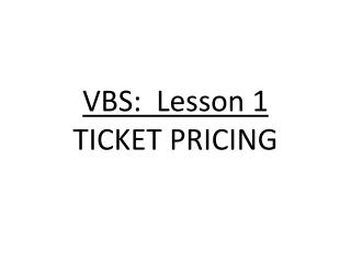 VBS:  Lesson 1 TICKET PRICING