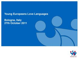 Young Europeans Love Languages Bologna, Italy 27th October 2011