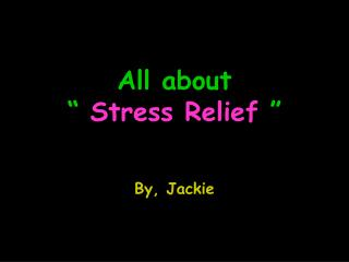 "All about ""  Stress Relief  """