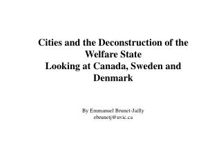 Cities and the Deconstruction of the Welfare State  Looking at Canada, Sweden and Denmark   By Emmanuel Brunet-Jailly eb