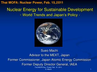 Nuclear Energy for Sustainable Development -  World Trends and Japan's Policy - -