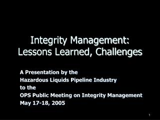 Integrity Management: Lessons Learned, Challenges