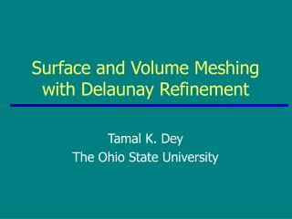 Surface and Volume Meshing with Delaunay Refinement