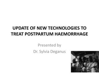 UPDATE OF NEW TECHNOLOGIES TO TREAT POSTPARTUM HAEMORRHAGE