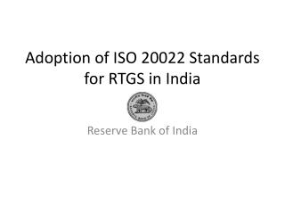 Adoption of ISO 20022 Standards for RTGS in India
