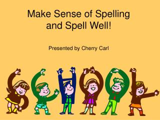 Make Sense of Spelling and Spell Well!