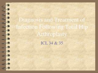Diagnosis and Treatment of Infection Following Total Hip Arthroplasty