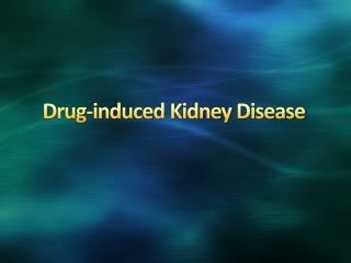 Drug-induced Kidney Disease