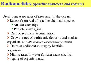 Used to measure rates of processes in the ocean: Rates of removal of reactive chemical species