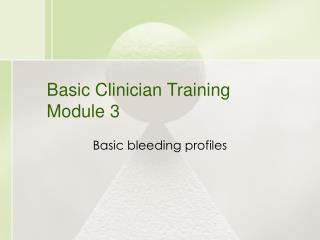 Basic Clinician Training Module 3