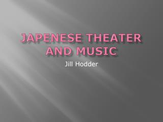 Japenese  Theater and Music