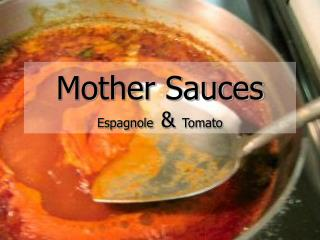 Mother Sauces  Espagnole   &  Tomato