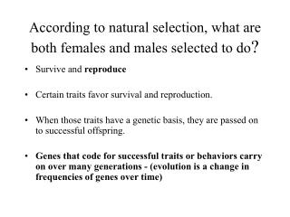 According to natural selection, what are both females and males selected to do ?