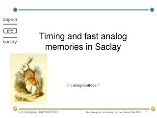 Timing and fast analog memories in Saclay eric.delagnes@cea.fr
