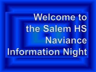 Welcome to  the Salem HS  Naviance Information Night