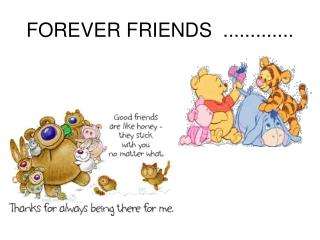 FOREVER FRIENDS  .............