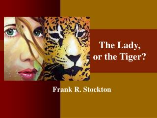 The Lady,  or the Tiger?