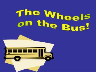 The Wheels on the Bus!