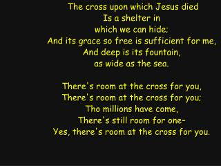The cross upon which Jesus died Is a shelter in which we can hide;
