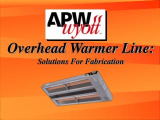 Overhead Warmer Line: Solutions For Fabrication