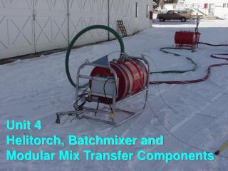Unit 4 Helitorch, Batchmixer and Modular Mix Transfer Components