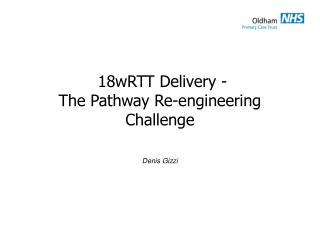 18wRTT Delivery -                      The Pathway Re-engineering Challenge