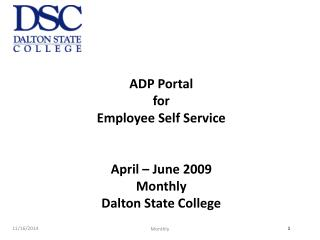 ADP Portal  for Employee Self Service April – June 2009 Monthly  Dalton State College