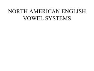 NORTH AMERICAN ENGLISH VOWEL SYSTEMS