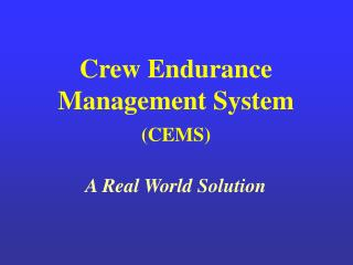Crew Endurance Management System (CEMS) A Real World Solution