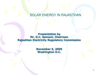 Presentation by  Mr. D.C. Samant, Chairman Rajasthan Electricity Regulatory Commission  November 5, 2009 Washington D.C.