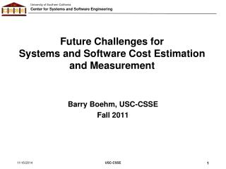 Future Challenges for  Systems and Software Cost Estimation  and Measurement