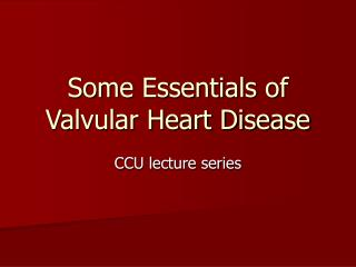 Some Essentials of Valvular Heart Disease