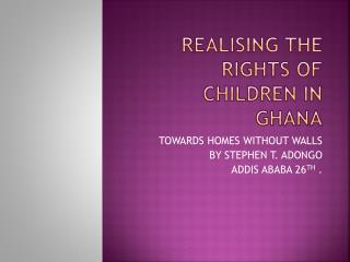 REALISING THE RIGHTS OF CHILDREN IN GHANA