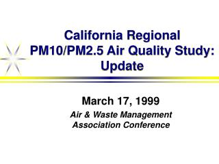 California Regional PM10/PM2.5 Air Quality Study: Update