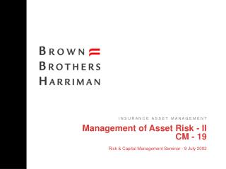 Management of Asset Risk - II CM - 19 Risk & Capital Management Seminar - 9 July 2002