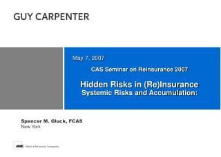 CAS Seminar on Reinsurance 2007 Hidden Risks in (Re)Insurance Systemic Risks and Accumulation: