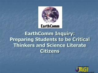 EarthComm Inquiry:   Preparing Students to be Critical Thinkers and Science Literate Citizens